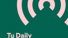 "Conoce ""Tu Daily Podcast"" de Spotify"